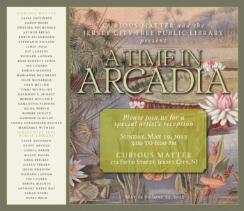 """A Time in Arcadia"", May 19-June 23, 2013, Curious Matter, Jersey City, NJ"